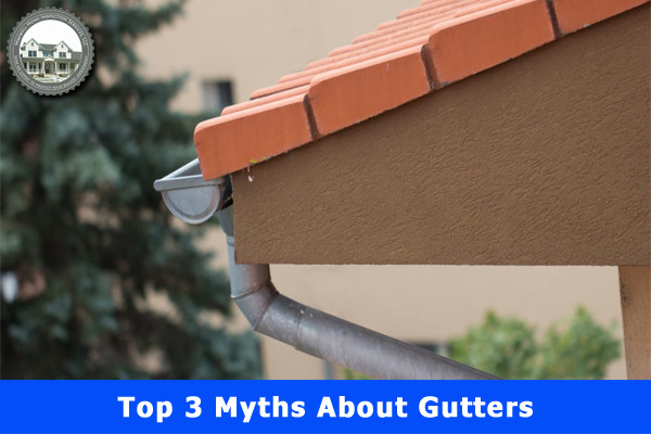 Top 3 Myths About Gutters