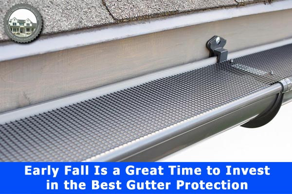 Early Fall Is a Great Time to Invest in the Best Gutter Protection
