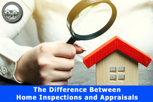 The Difference Between Home Inspections and Appraisals.