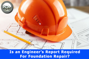 Is an Engineer's Report Required For Foundation Repair?