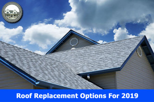 Roof Replacement Options For 2019.