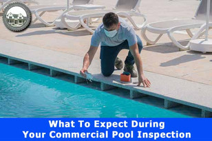 What To Expect During Your Commercial Pool Inspection.