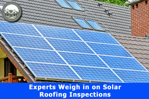 Experts Weigh in on Solar Roofing Inspections.