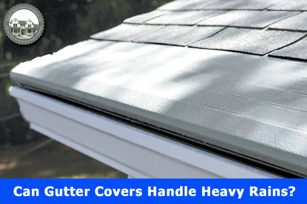 Can Gutter Covers Handle Heavy Rains