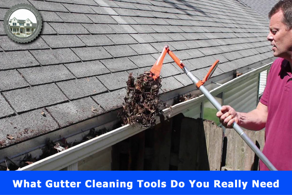 What Gutter Cleaning Tools Do You Really Need?