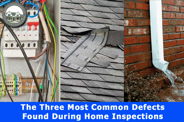 The Three Most Common Defects Found During Home Inspection