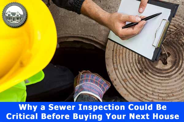 Why-a-Sewer-Inspection-Could-Be-Critical-Before-Buying-Your-Next-House