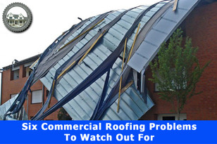 Six Commercial Roofing Problems To Watch Out For.