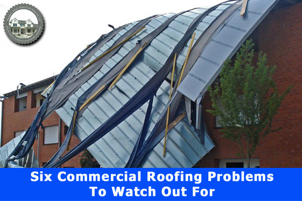 Six Commercial Roofing Problems To Watch Out For