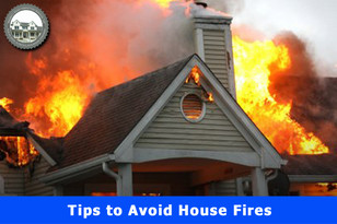 Tips to Avoid House Fires.
