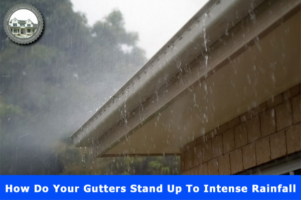 How Do Your Gutters Stand Up To Intense Rainfall?