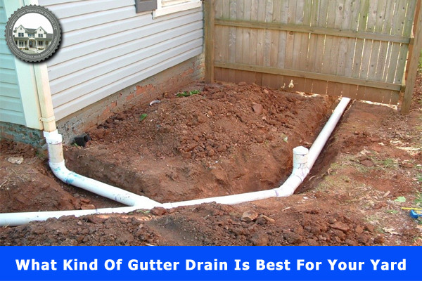 What Kind Of Gutter Drain Is Best For Your Yard?