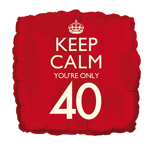 """Keep Calm You're Only 40 18"""" Foil"""