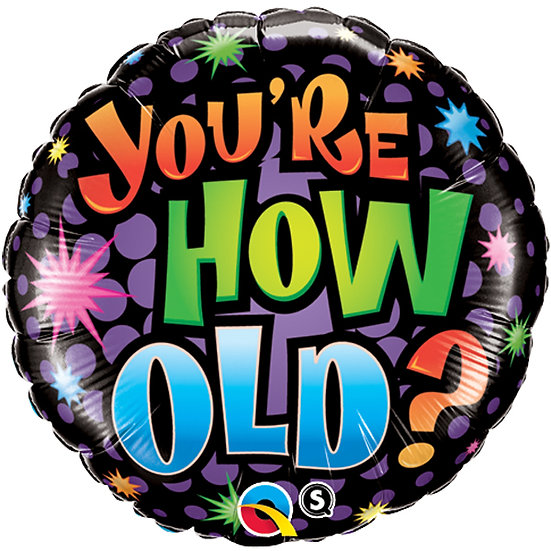 """You're how old 18"""" Foil"""