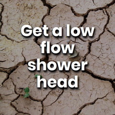 Using a low-flow shower head is a great way to reduce your impact. A normal shower head uses 18 litres per minute, while a low flow unit only uses 9 litres per minute.