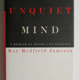 The Unquiet Mind: A Memoir of Moods and Madness by Kay Redfield Jamison $20 (1st Edition)