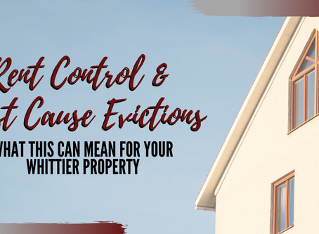 Rent Control & Just Cause Evictions: What This Can Mean For Your Whittier Property
