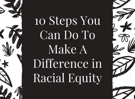 10 Steps You Can Do To Make A Difference in Racial Equity