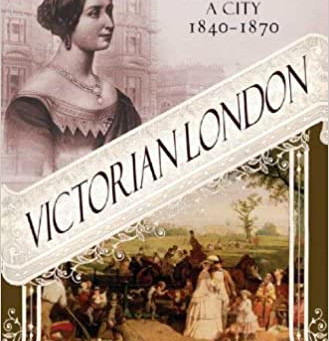 Victorian London: The Tale of a City 1840-1870