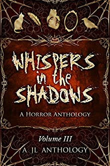 Whispers in the Shadows: A Horror Anthology (JL Anthology Book 3)