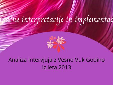 NAPAČNE INTERPRETACIJE IN IMPLEMENTACIJE: Analiza intervjuja z Vesno Vuk Godino, iz leta 2013
