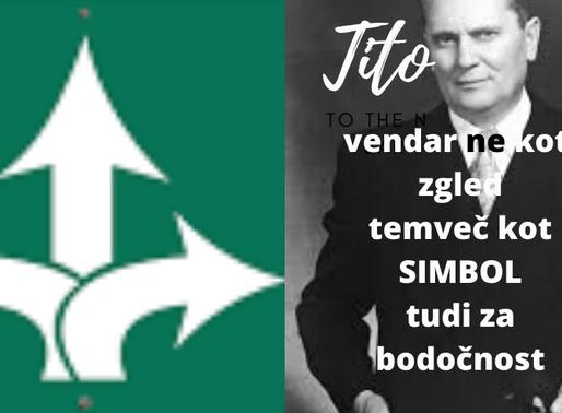 TITO, vendar ne kot zgled, temveč kot SIMBOL tudi za bodočnost