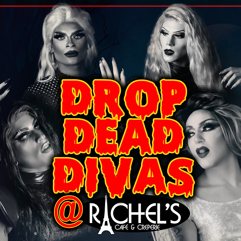 DROP DEAD DIVAS @ Rachel's Cafe & Creperie