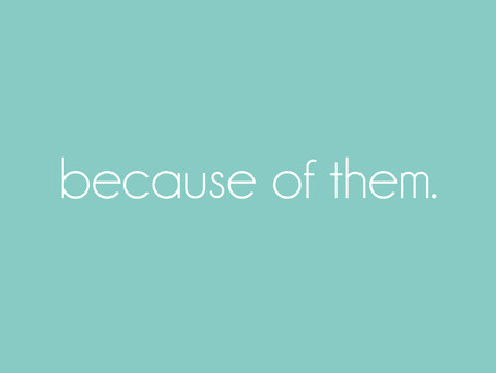 Because of them.