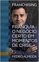 FRANQUIA - O NEGÓCIO CERTO EM MOMENTOS DE CRISE: FRANCHISING