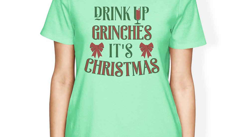 Drink Up Grinches It's Christmas Womens Mint Shirt