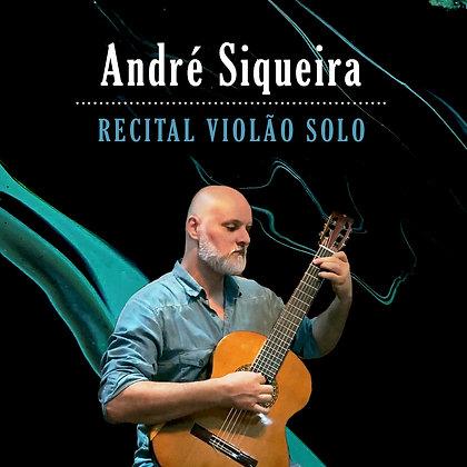 André Siqueira - Recital Violão Solo