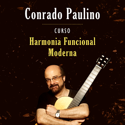 Conrado Paulino - Curso Harmonia Funcional Moderna - vagas limitadas