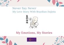 Never say Never | My Love Story With Brazilian Jiujitsu