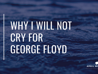 Why I Will Not Cry for George Floyd