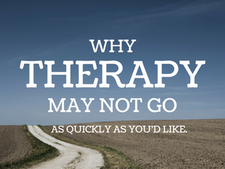 Why Therapy May Not Go As Quickly As You'd Like