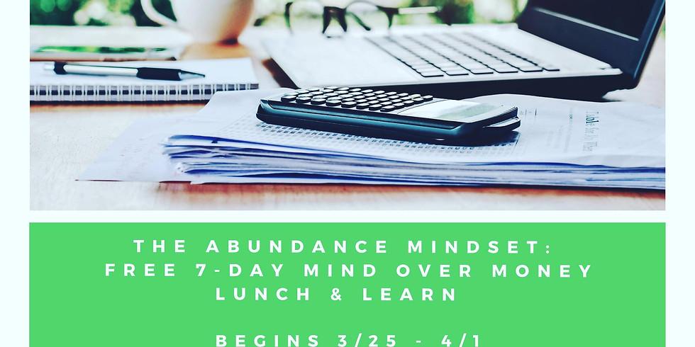 FREE 7 Day Abundance Mindset: Mind Over Money Lunch & Learn