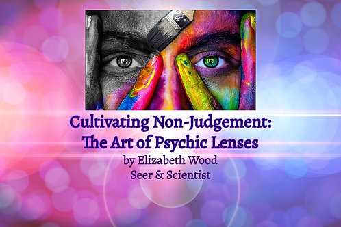 Cultivating Non-Judgement: The Art of Psychic Lenses E-book