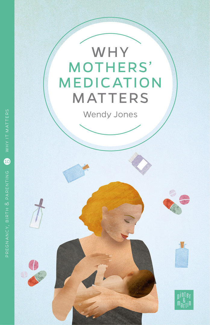 Why Mothers' Medication Matters by Wendy Jones
