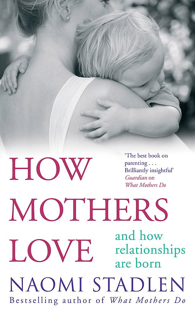 How Mothers Love by Naomi Stadlen