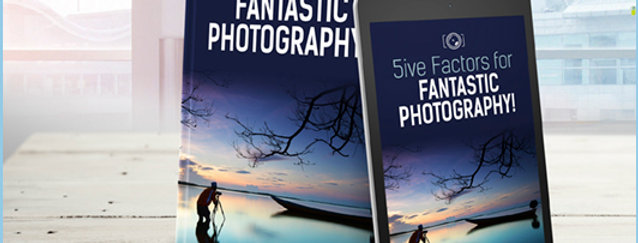 5ive Factors for Fantastic Photography