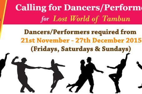 Calling for Dancers/Performers for Lost World of Tambun