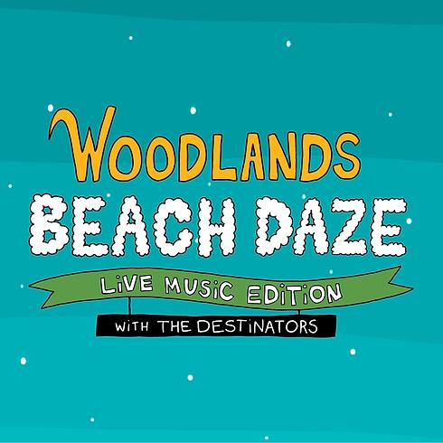 Woodlands Beach Daze: The Destinators