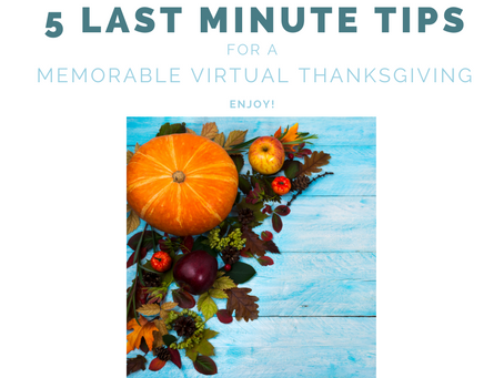 5 Last Minute Tips To Ensure a Memorable Virtual Thanksgiving!