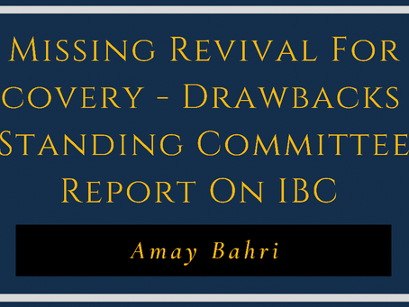 Missing Revival for Recovery - Drawbacks in Standing Committee Report on IBC