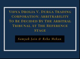 Vidya Drolia v. Durga Trading: Arbitrability of Landlord-Tenant disputes at Reference Stage