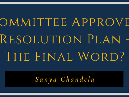 Committee Approved Resolution Plan – The Final Words?