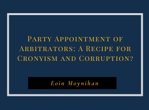 Party Appointment of Arbitrators: A Recipe for Cronyism and Corruption?