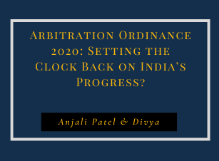Arbitration Ordinance 2020: Setting the Clock Back on India's Progress?