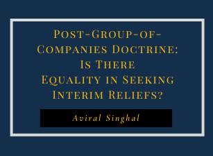 Post Group of Companies Doctrine: Is There Equality in Seeking Interim Reliefs?