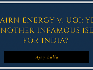 Cairn Energy v. UOI: Yet another infamous ISDS for India?